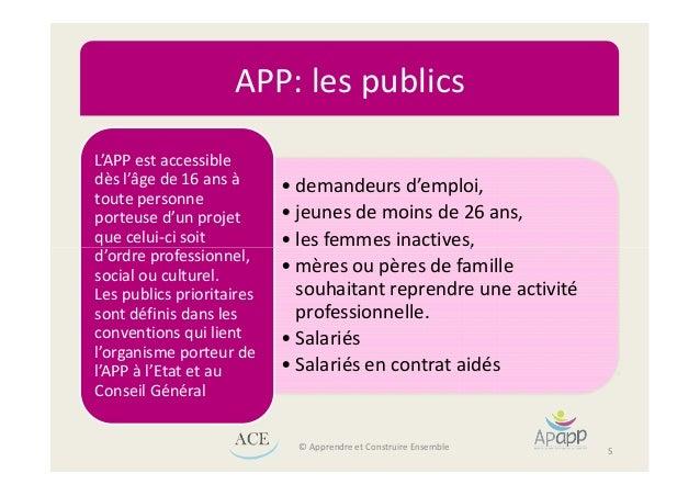APP: les publics • demandeurs d'emploi, • jeunes de moins de 26 ans, • les femmes inactives, L'APP est accessible dès l'âg...