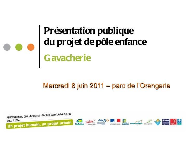 Présentation publique du projet de pôle enfance Gavacherie   Mercredi 8 juin 2011 – parc de l'Orangerie