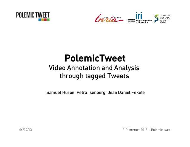 PolemicTweet Video Annotation and Analysis through tagged Tweets Samuel Huron, Petra Isenberg, Jean Daniel Fekete 06/09/13...