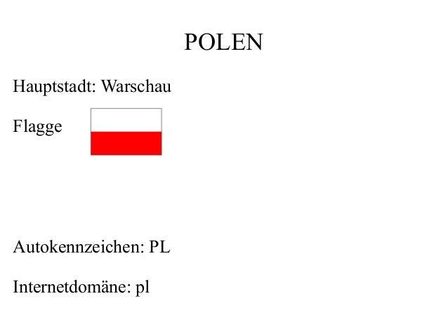 POLEN Hauptstadt: Warschau Flagge Autokennzeichen: PL Internetdomäne: pl