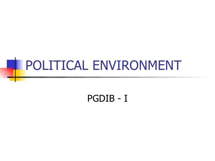 POLITICAL ENVIRONMENT PGDIB - I