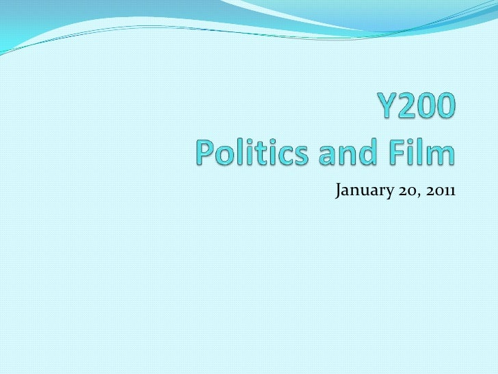 Y200Politics and Film<br />January 20, 2011<br />
