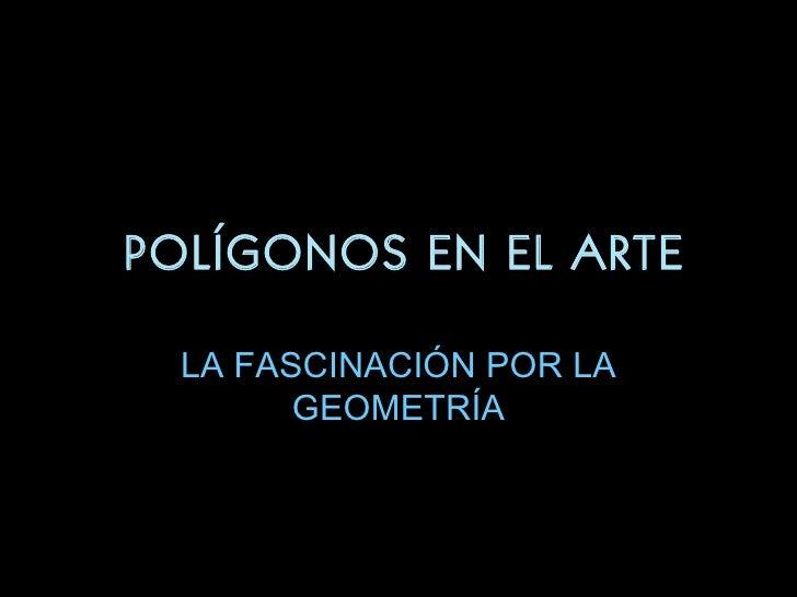 POLÍGONOS EN EL ARTE LA FASCINACIÓN POR LA GEOMETRÍA