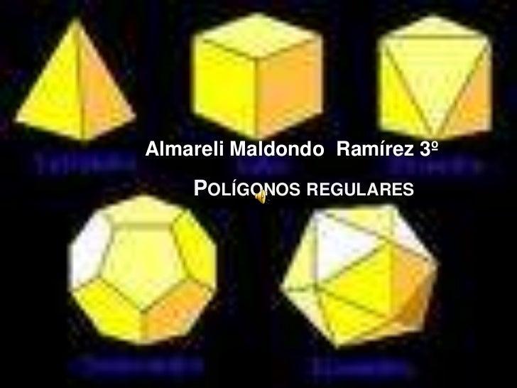 AlmareliMaldondo  Ramírez3º <br />Polígonos regulares<br />