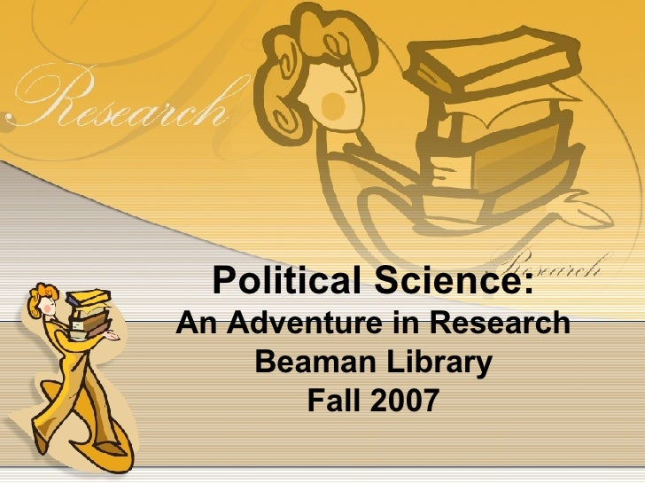 Political Science: An Adventure in Research Beaman Library Fall 2007