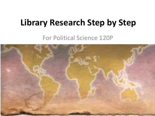 Library Research Step by Step For Political Science 120P