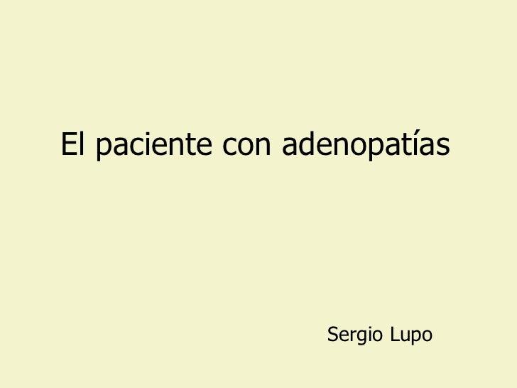 El paciente con adenopatías Sergio Lupo