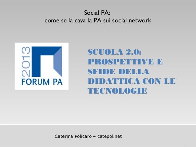 Titolo della presentazioneCaterina Policaro – catepol.netSCUOLA 2.0:PROSPETTIVE ESFIDE DELLADIDATTICA CON LETECNOLOGIESoci...