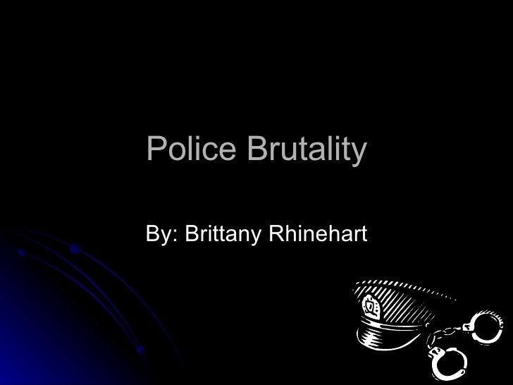 Police Brutality By: Brittany Rhinehart