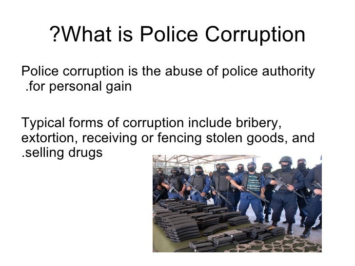 understanding and combating police corruption Police corruption in africa undermines trust, but perceived police corruption and the reported payment of bribes to police have decreased.