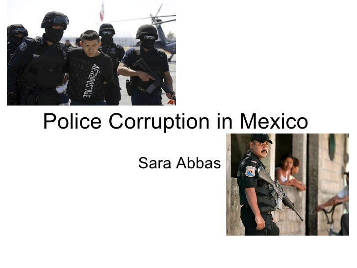 Police Corruption in Mexico Sara Abbas