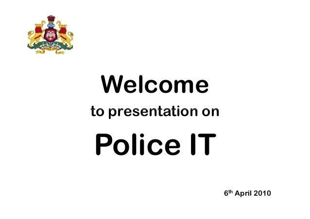 Welcometo presentation onto presentation onPolice IT6th April 2010