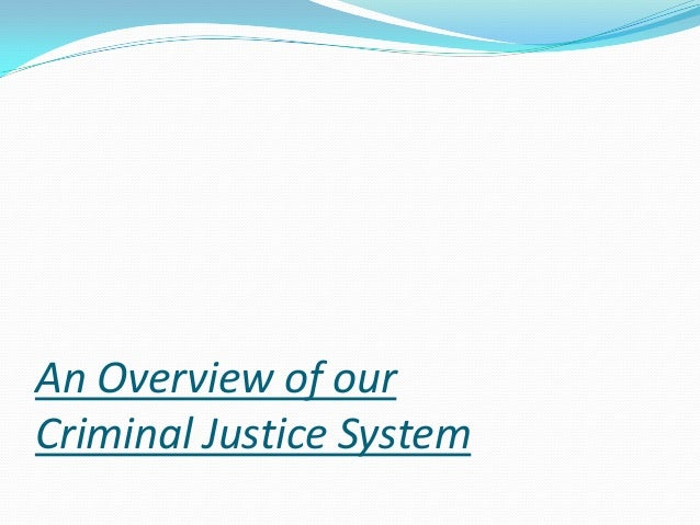 An Overview of our Criminal Justice System