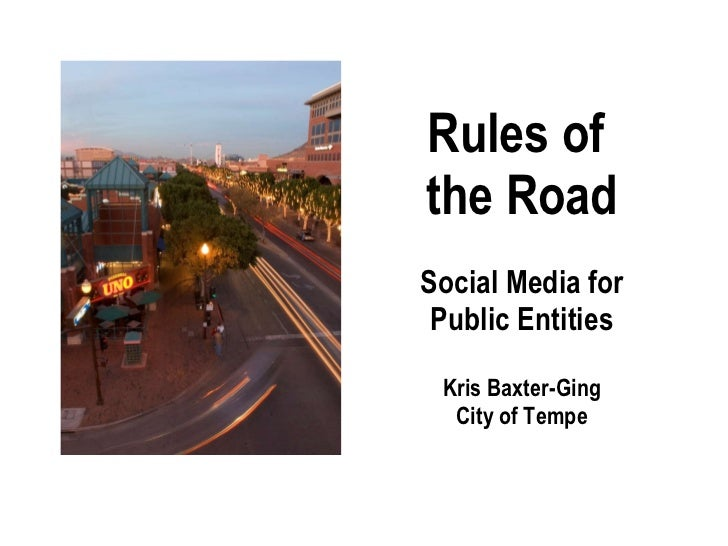 Rules of  the Road Social Media for Public Entities Kris Baxter-Ging City of Tempe