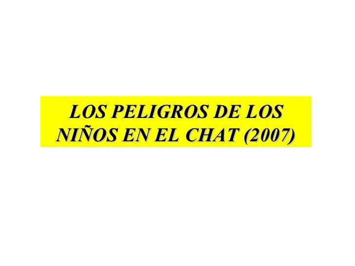 LOS PELIGROS DE LOS NIÑOS EN EL CHAT (2007)
