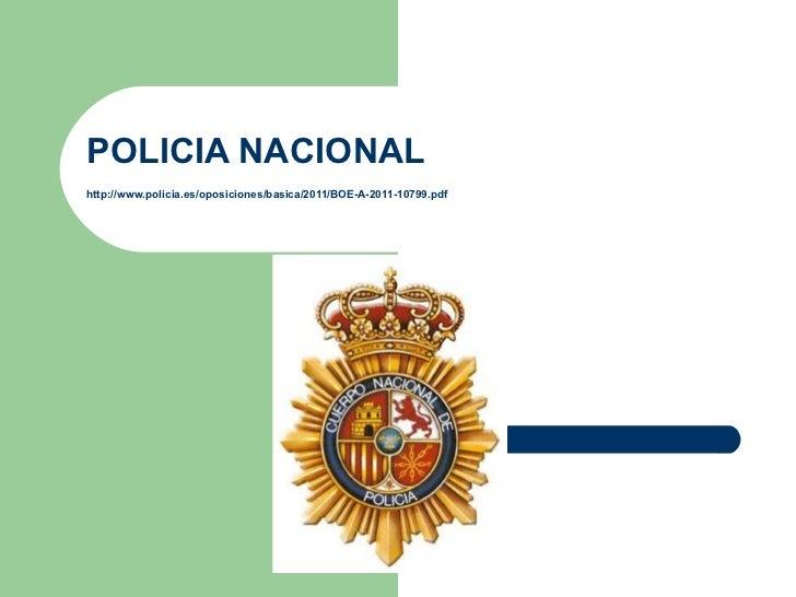 POLICIA NACIONAL http:// www.policia.es /oposiciones/ basica /2011/BOE-A-2011-10799. pdf