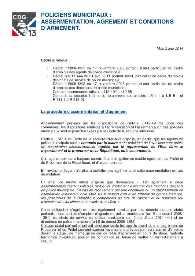 POLICIERS MUNICIPAUX : ASSERMENTATION, AGREMENT ET CONDITIONS D'ARMEMENT. 1 Mise à jour 2014 Cadre juridique : - Décret n°...