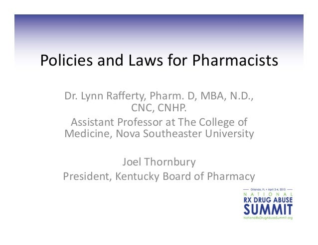 Policies	  and	  Laws	  for	  Pharmacists	      Dr.	  Lynn	  Rafferty,	  Pharm.	  D,	  MBA,	  N.D.,	                       ...