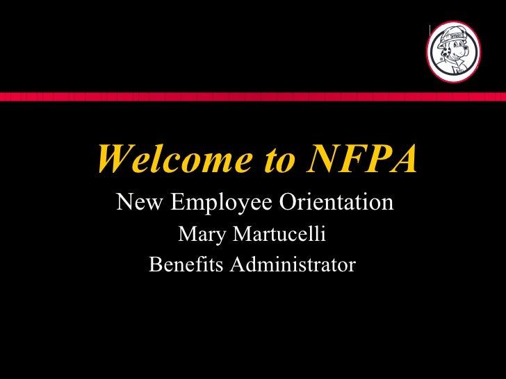 Welcome to NFPA New Employee Orientation Mary Martucelli  Benefits Administrator