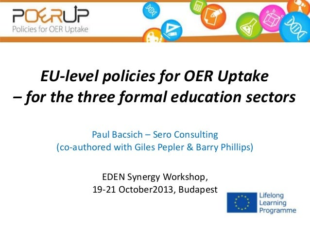 EU-level policies for OER Uptake – for the three formal education sectors Paul Bacsich – Sero Consulting (co-authored with...