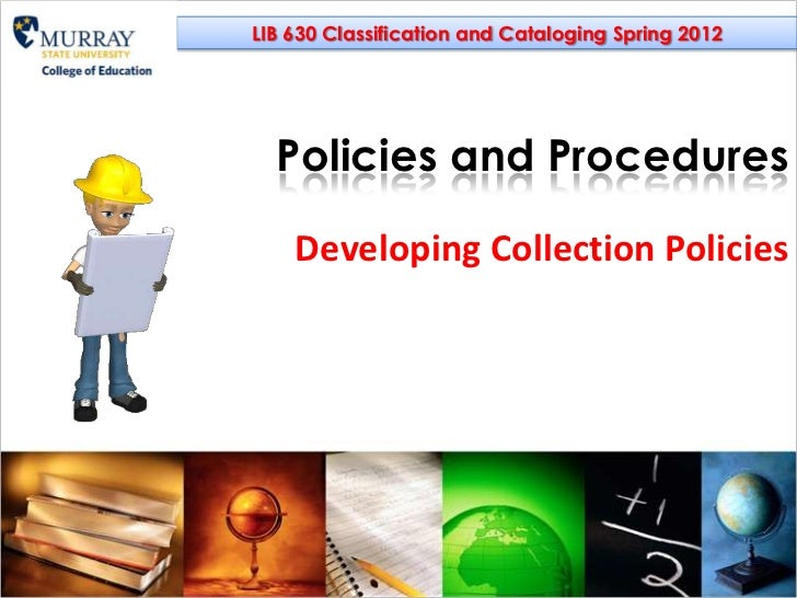LIB 630 Classification and Cataloging Spring 2012  Policies and Procedures    Developing Collection Policies
