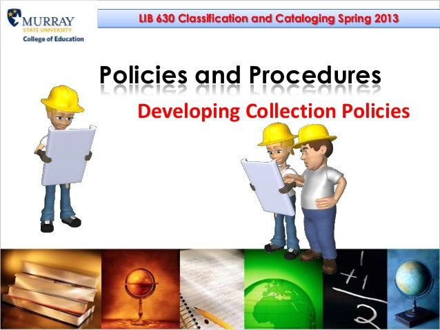 LIB 630 Classification and Cataloging Spring 2013Policies and Procedures   Developing Collection Policies