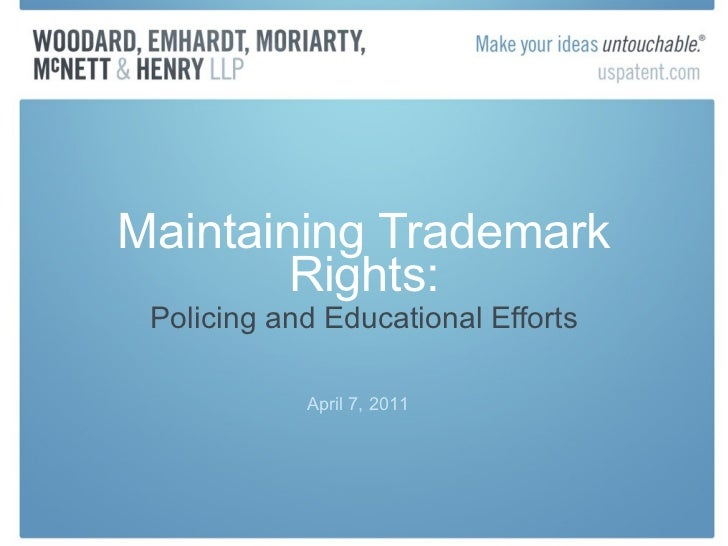 Maintaining Trademark Rights: Policing and Educational Efforts April 7, 2011