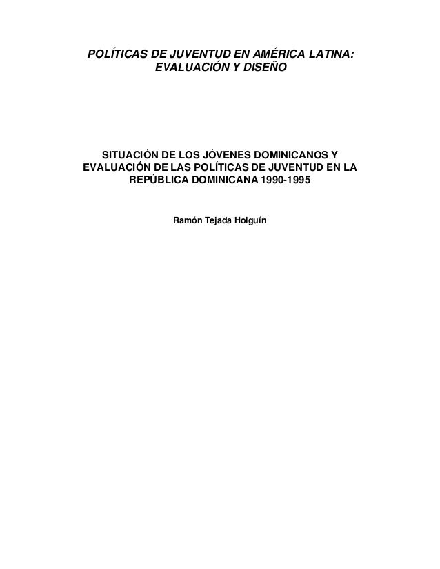 POLÍTICAS DE JUVENTUD EN AMÉRICA LATINA:          EVALUACIÓN Y DISEÑO   SITUACIÓN DE LOS JÓVENES DOMINICANOS YEVALUACIÓN D...