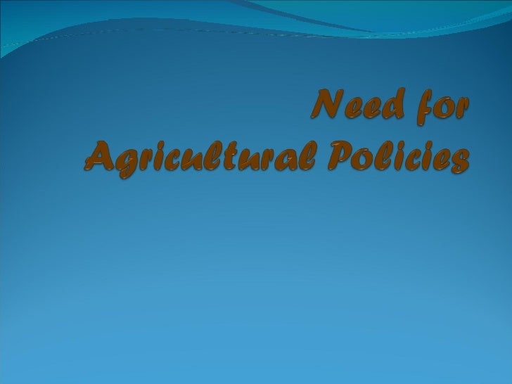 need for agricultural Policy