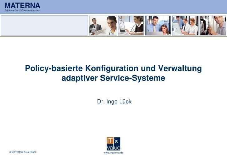 Policy-basierte Konfiguration und Verwaltung                    adaptiver Service-Systeme                             Dr. ...