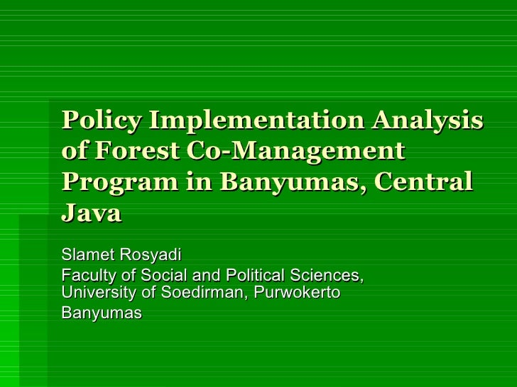Policy Implementation Analysis of Forest Co-Management Program in Banyumas, Central Java Slamet Rosyadi Faculty of Social ...