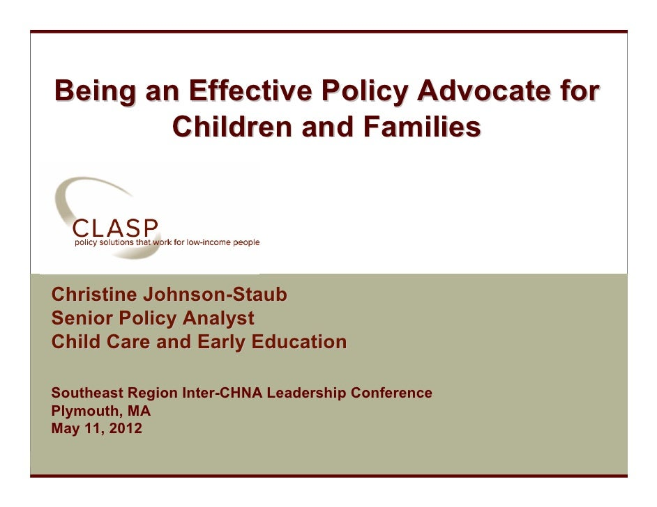 Being an Effective Policy Advocate for           Children and Families  Christine Johnson-Staub  Senior Policy Analyst  Ch...