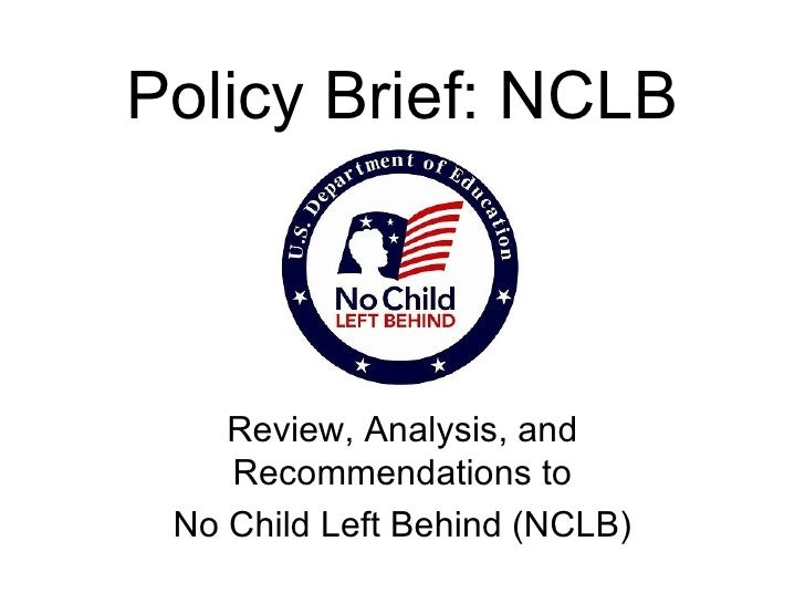 policy analysisno child left behind act When asked specifically about the no child left behind act, a slim majority (56%) states that they have seen, heard or read something about it given no further.
