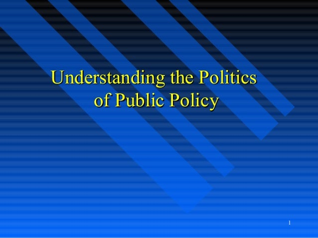 1Understanding the PoliticsUnderstanding the Politicsof Public Policyof Public Policy