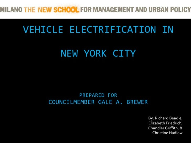 VEHICLE ELECTRIFICATION IN NEW YORK CITYPrepared forCouncilmember Gale A. Brewer<br />By: Richard Beadle, <br />Elizabeth ...