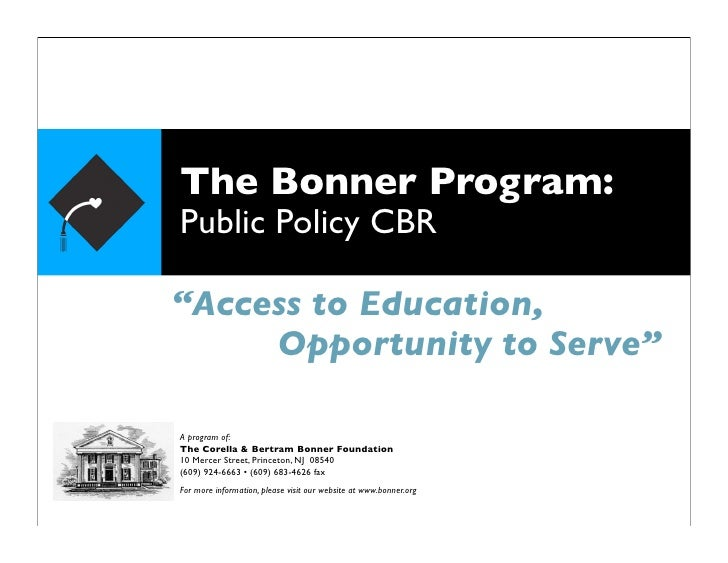 "The Bonner Program: Public Policy CBR  ""Access to Education,      Opportunity to Serve""  A program of: The Corella & Bertr..."