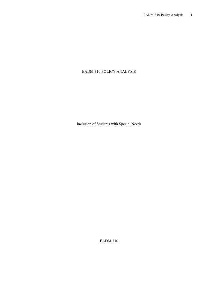 EADM 310 Policy Analysis   1        EADM 310 POLICY ANALYSIS     Inclusion of Students with Special Needs                 ...