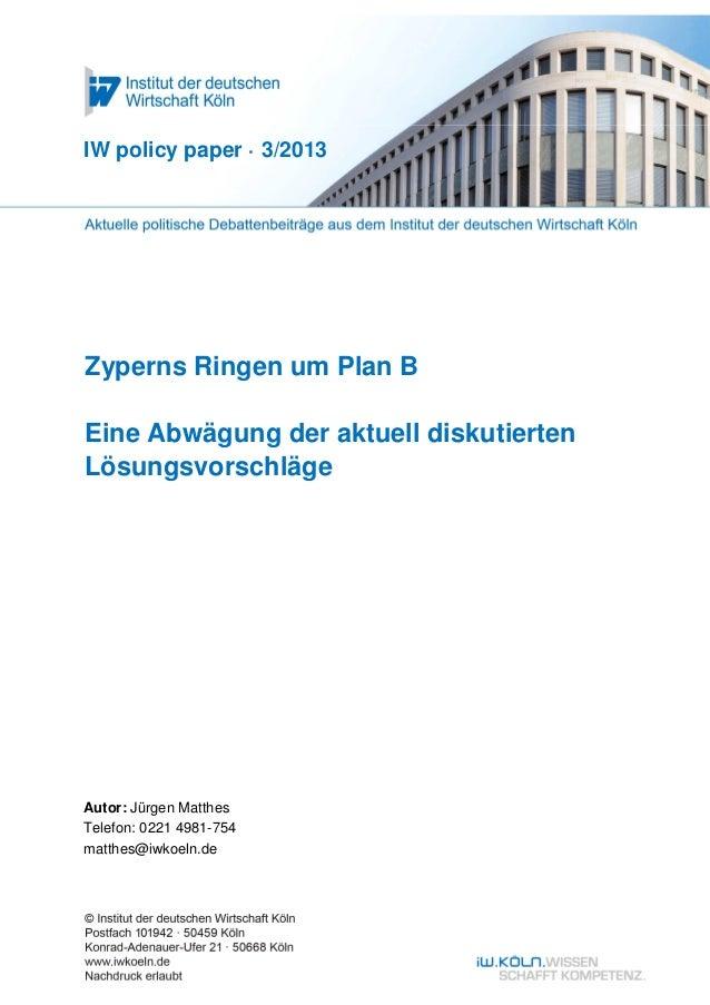 IW policy paper · 3/2013Zyperns Ringen um Plan BEine Abwägung der aktuell diskutiertenLösungsvorschlägeAutor: Jürgen Matth...