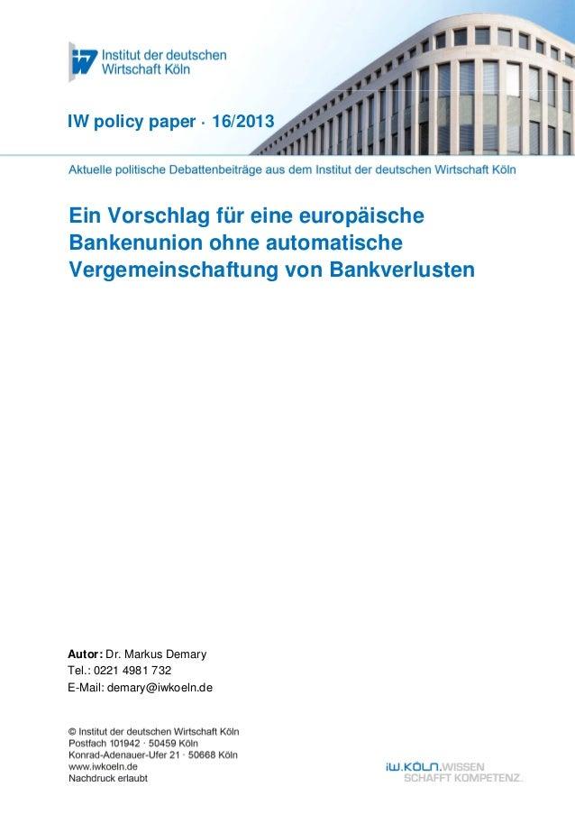 Ein Vorschlag für eine europäische Bankenunion ohne automatische Vergemeinschaftung von Bankverlusten IW policy paper · 16...