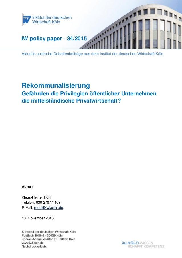 Rekommunalisierung Gefährden die Privilegien öffentlicher Unternehmen die mittelständische Privatwirtschaft? IW policy pap...