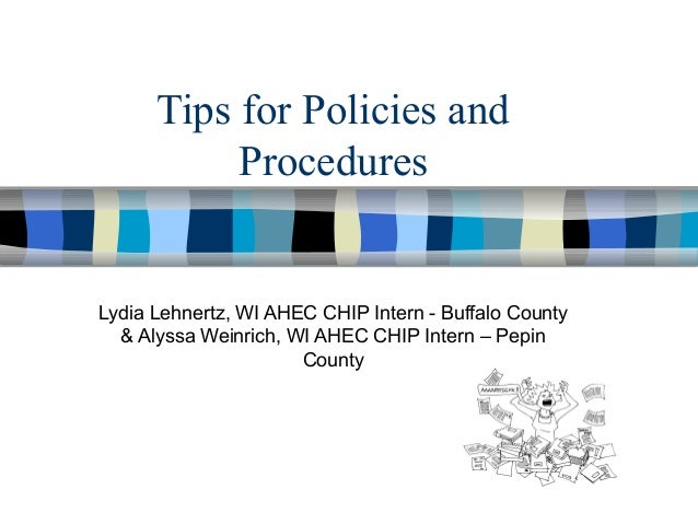 Tips for Policies and Procedures  Lydia Lehnertz, WI AHEC CHIP Intern - Buffalo County & Alyssa Weinrich, WI AHEC CHIP Int...
