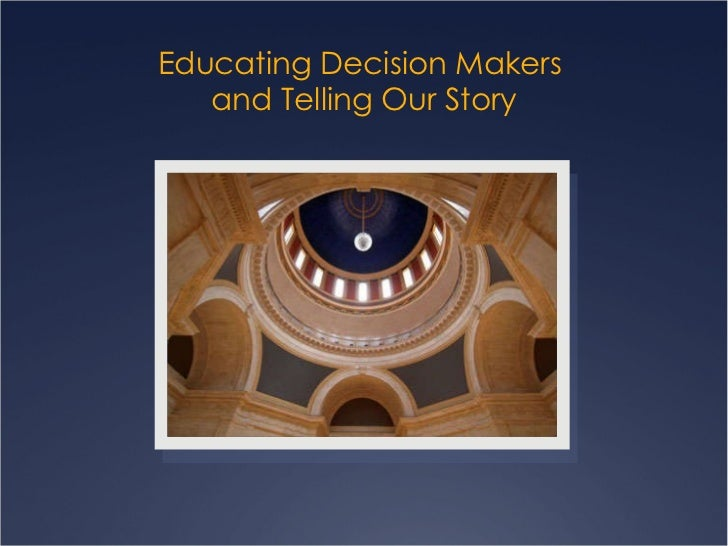 Educating Decision Makers  and Telling Our Story