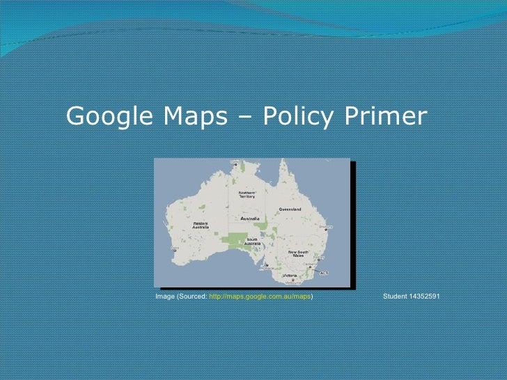 Google Maps – Policy Primer Image (Sourced:  http://maps.google.com.au/maps )  Student 14352591