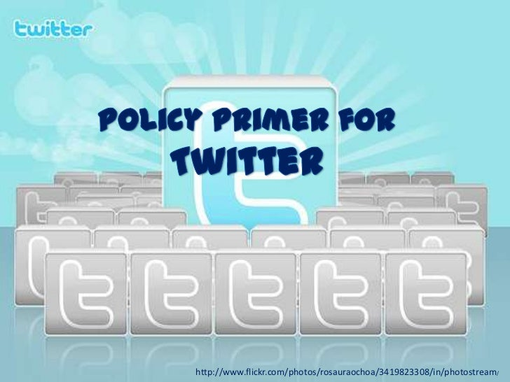 Twitter Policy Primer: What you need to know before clicking 'I Agree'.