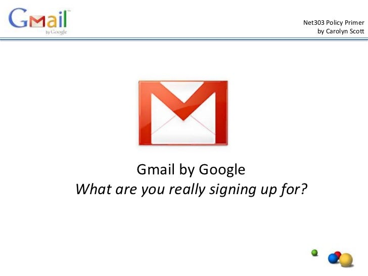 Net303 Policy Primer                                      by Carolyn Scott        Gmail by GoogleWhat are you really signi...