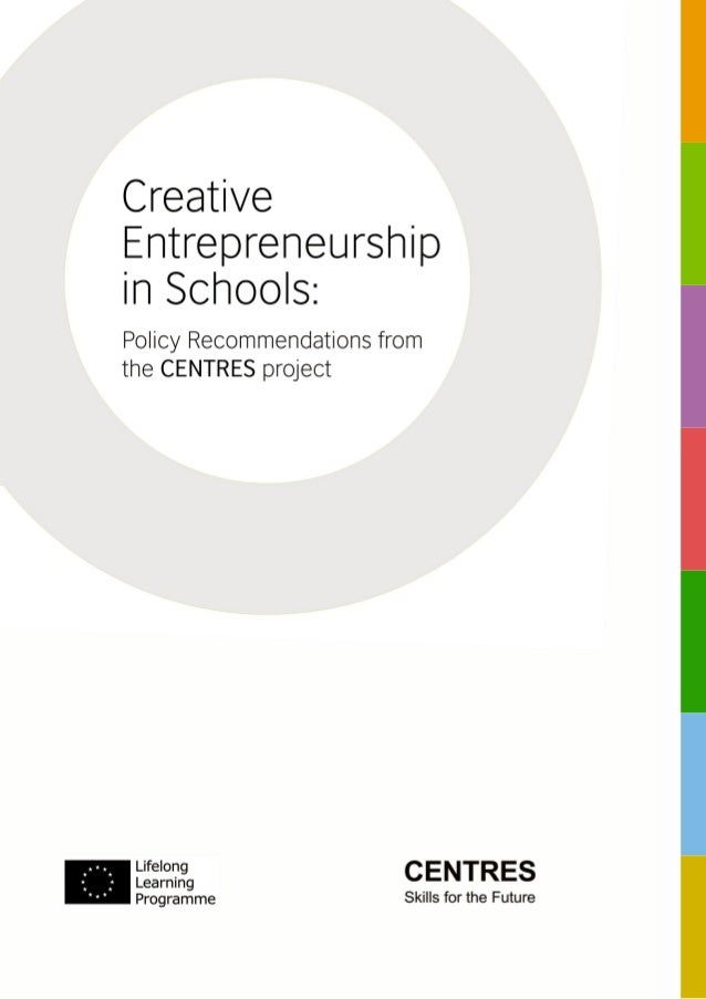 1 CENTRES – Creative Entrepreneurship in Schools Policy Recommendations from the project The CENTRES project is about gene...