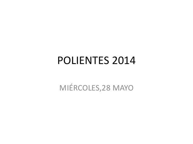 POLIENTES 2014 MIÉRCOLES,28 MAYO