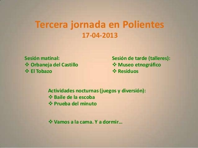 Tercera jornada en Polientes                          17-04-2013Sesión matinal:                       Sesión de tarde (tal...