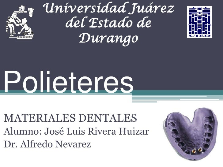 Universidad Juárez del Estado de Durango<br />MATERIALES DENTALES<br />Alumno: José Luis Rivera Huizar<br />Dr. Alfredo Ne...