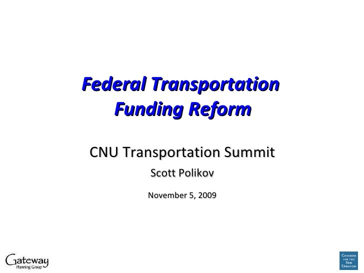 Federal Transportation  Funding Reform CNU Transportation Summit Scott Polikov November 5, 2009
